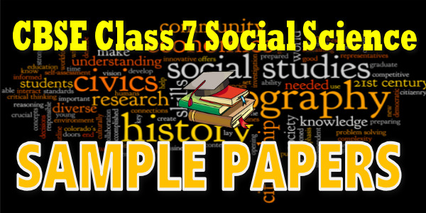 CBSE Sample Papers for CBSE Class 07 Social Science