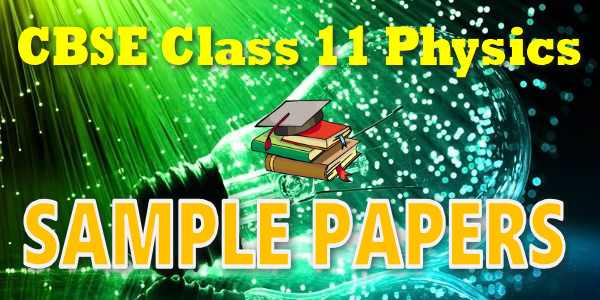 CBSE Sample Papers for Class 11 Physics