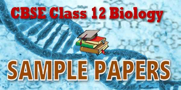 Sample Papers of Class 12 Biology