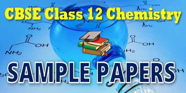 CBSE SAMPLE PAPER CLASS 12 CHEMISTRY