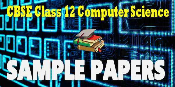 CBSE Sample Papers for Class 12 Computer Science