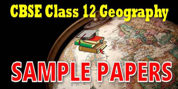 Geography CBSE Class 12 Sample Papers