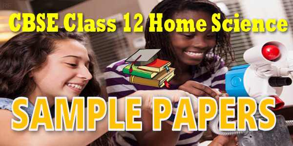 CBSE Sample Papers for Class 12 Home Science
