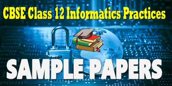 CBSE Sample papers for Class 12 Informatics practices 2018-19