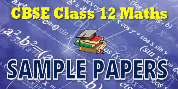CBSE Sample Papers of Class 12 Maths