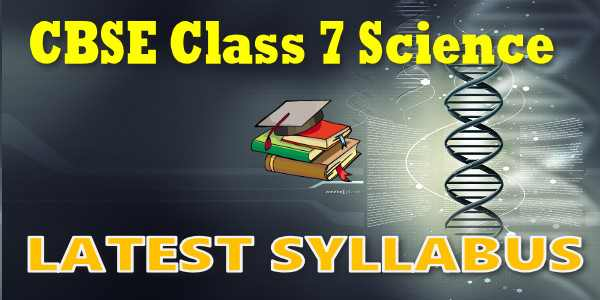 Latest CBSE Syllabus for Class 7 Science