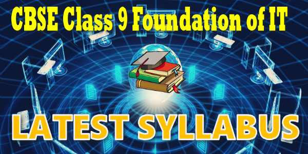 Latest CBSE Syllabus for Class 9 Foundation Of IT