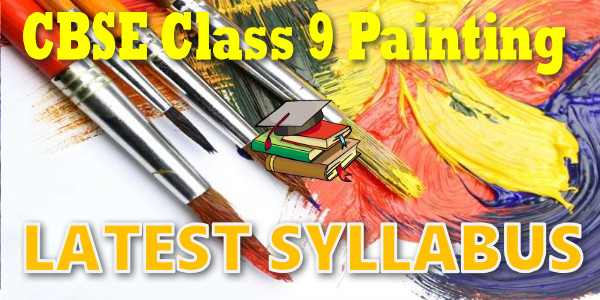 Latest CBSE Syllabus for Class 9 Painting