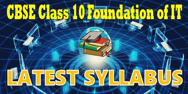 Latest CBSE Syllabus for Class 10 Foundation of IT