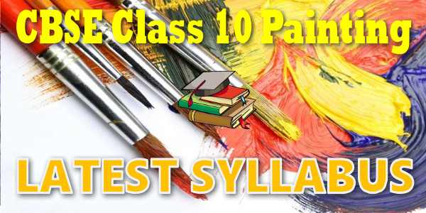 Latest CBSE Syllabus for Class 10 Painting