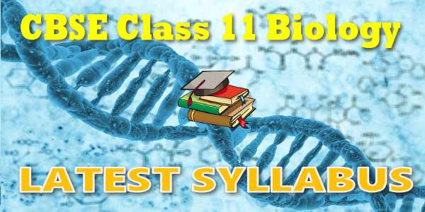 Latest CBSE Syllabus for Class 11 Biology