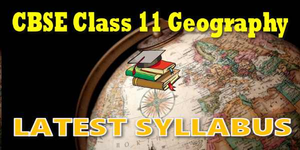 Latest CBSE Syllabus for Class 11 Geography