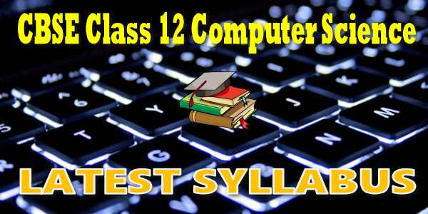 Latest CBSE Syllabus for Class 12 Computer Science