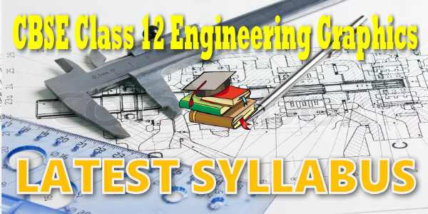 Latest CBSE Syllabus for Class 12 Engineering Graphics