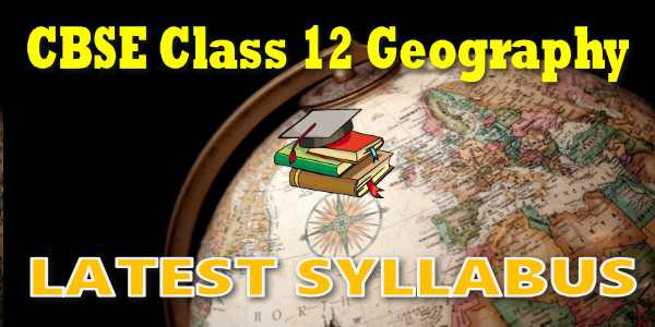 Latest CBSE Syllabus for Class 12 Geography