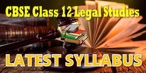 Latest CBSE Syllabus for Class 12 Legal Studies