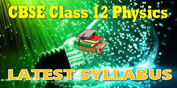 Latest CBSE Syllabus for Class 12 Physics