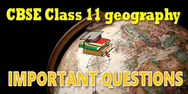Important Questions class 11 Geography