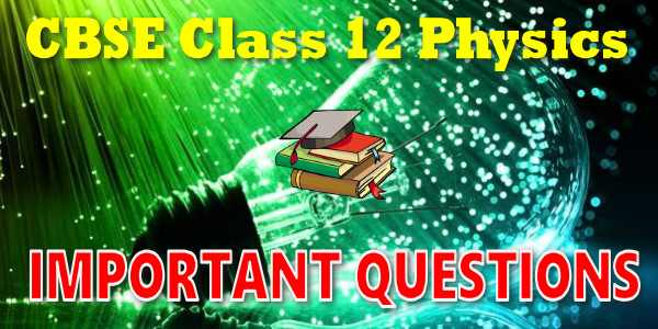 Important Questions for CBSE Class 12 Physics