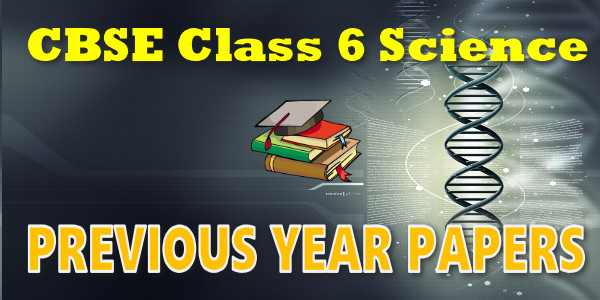 CBSE Previous Year Question Papers Class 6 Science