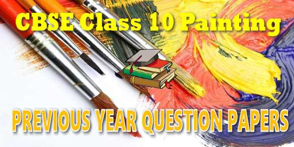CBSE Previous Year Question Papers Class 10 Painting