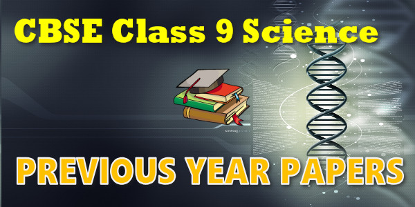 CBSE Previous Year Question Papers Class 9 Science