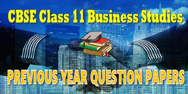 CBSE Previous Year Question Papers Class 11 Business Studies