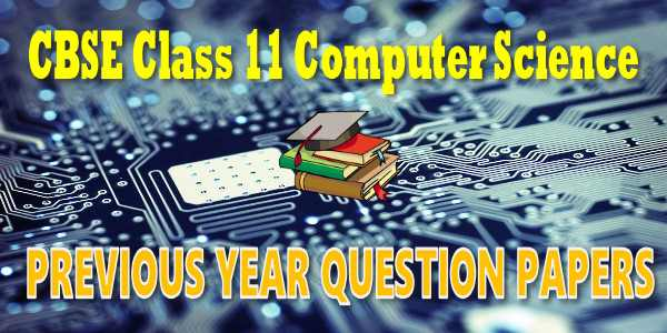 CBSE Previous Year Question Papers Class 11 Computer science