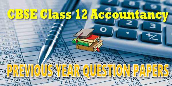 CBSE Previous Year Question Papers Class 12 Accountancy