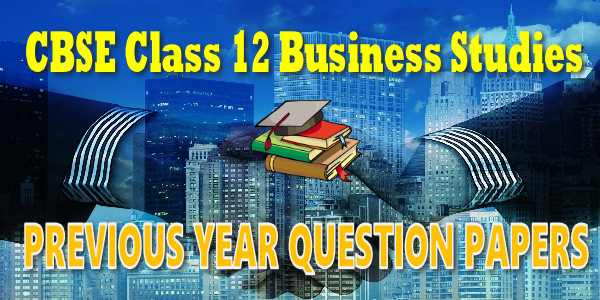 CBSE Previous Year Question Papers Class 12 Business studies