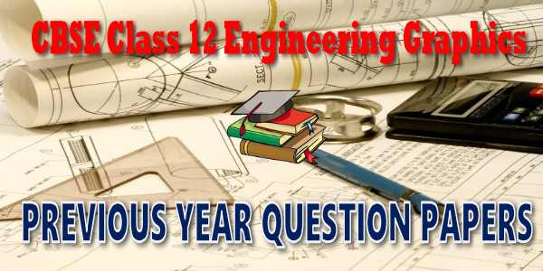 CBSE Previous Year Question Papers Class 12 Engineering Graphics