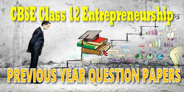 CBSE Previous Year Question Papers Class 12 Entrepreneurship