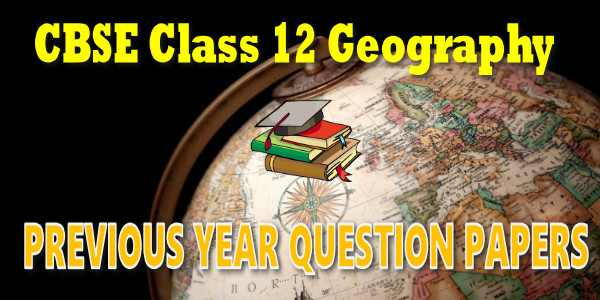 CBSE Previous Year Question Papers Class 12 Geography