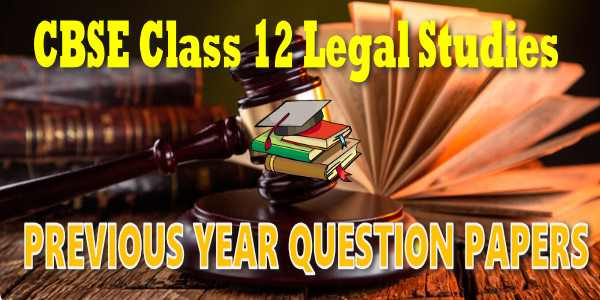 CBSE Previous Year Question Papers Class 12 Legal studies
