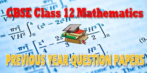 CBSE Previous Year Question Papers Class 12 Mathematics