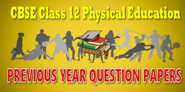 CBSE Previous Year Question Papers Class 12 Physical Education