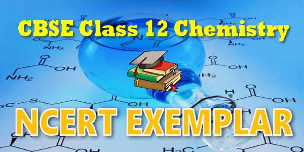 NCERT Exemplar Solutions for CBSE Class 12 Chemistry