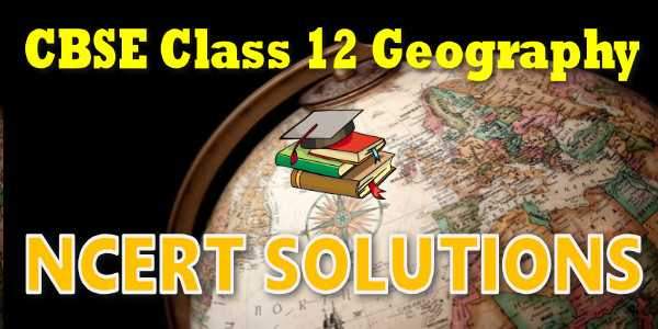 Ncert solutions class 12 Geography