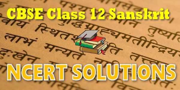 NCERT solutions for class 12 Sanskrit Core