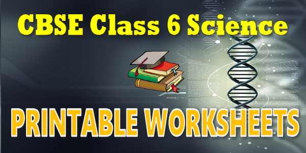 CBSE Printable Worksheet class 6 Science