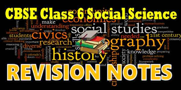 CBSE Revision Notes for class 6 Social Science