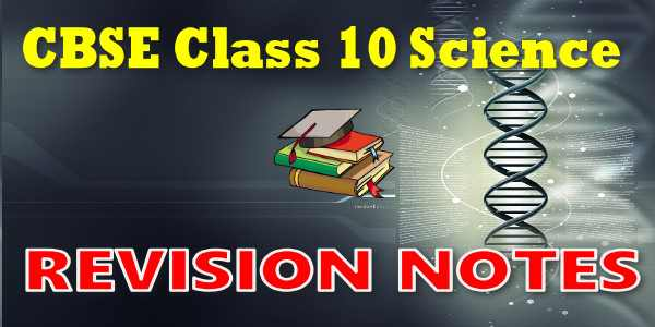 CBSE Revision Notes for Class 10 Science