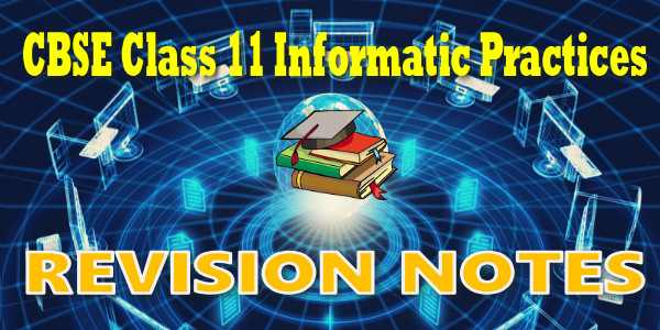 CBSE Revision Notes for class 11 Informatics Practices