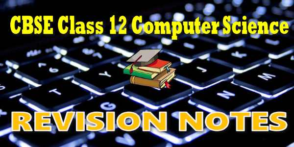 CBSE Revision Notes for class 12 Computer Science