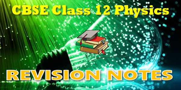 CBSE Revision Notes for Class 12 Physics