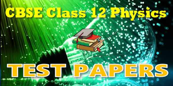 CBSE Test Papers for CBSE Class 12 Physics Electromagnetic Induction