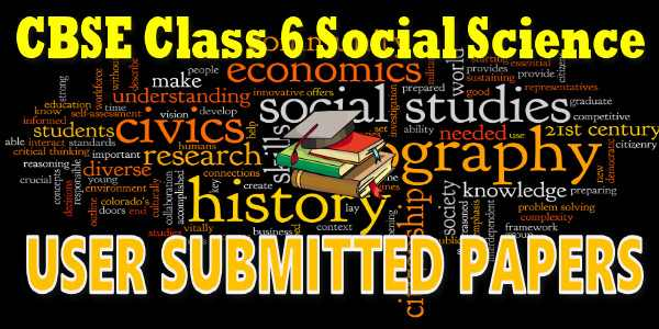 CBSE User Submitted Papers Class 6 Social Science