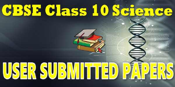 CBSE User Submitted Papers Class 10 Science