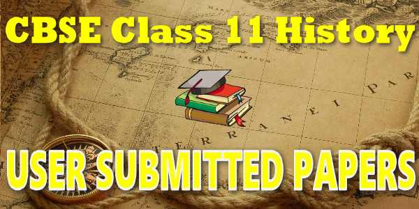 CBSE User Submitted Papers Class 11 History