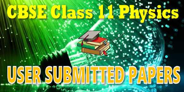 CBSE User Submitted Papers Class 11 Physics